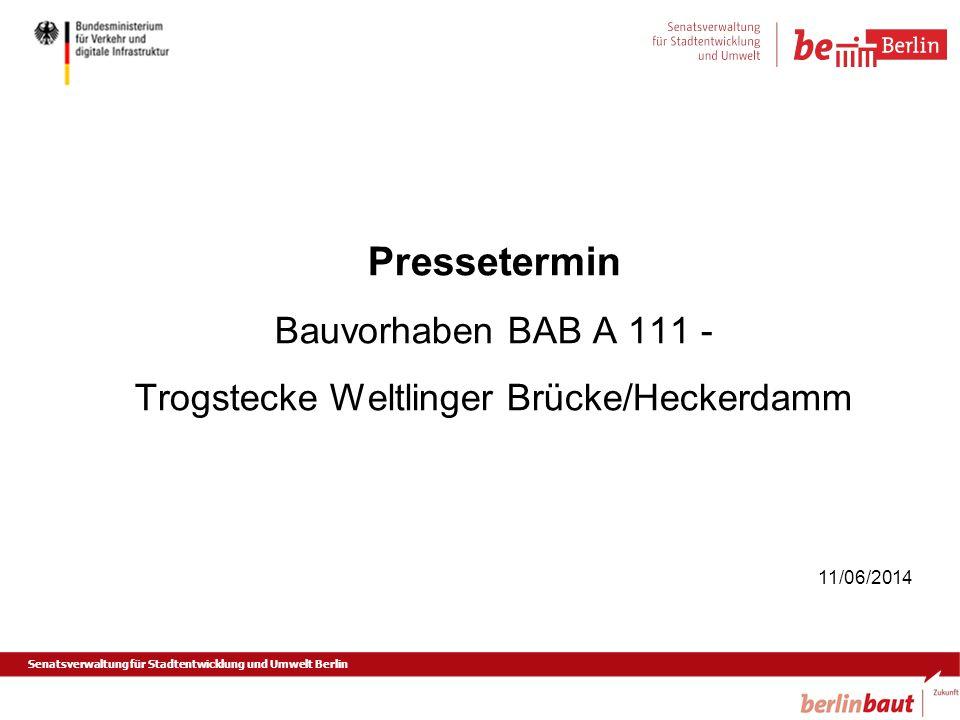 Senatsverwaltung für Stadtentwicklung und Umwelt Berlin Pressetermin Bauvorhaben BAB A 111 - Trogstecke Weltlinger Brücke/Heckerdamm 11/06/2014
