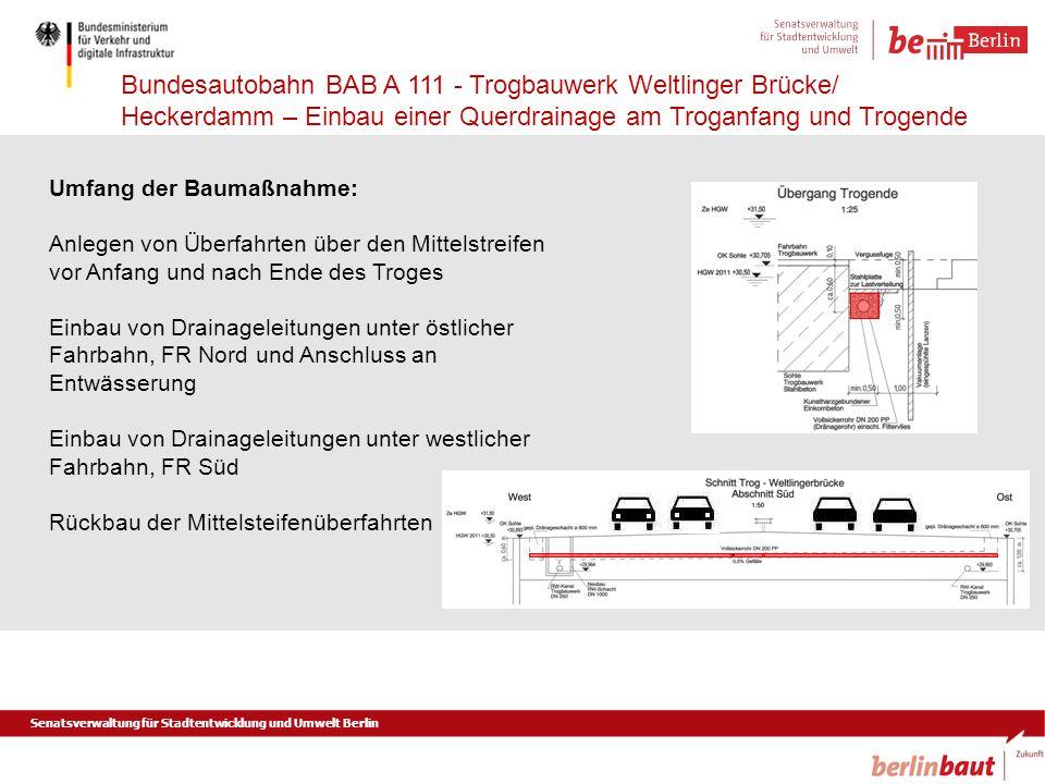 Senatsverwaltung für Stadtentwicklung und Umwelt Berlin Bundesautobahn BAB A 111 - Trogbauwerk Weltlinger Brücke/ Heckerdamm – Einbau einer Querdraina