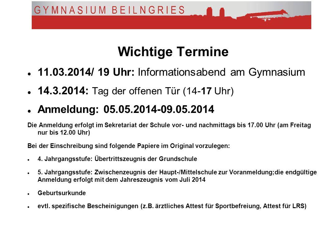 Wichtige Termine 11.03.2014/ 19 Uhr: Informationsabend am Gymnasium 14.3.2014: Tag der offenen Tür (14-17 Uhr) Anmeldung: 05.05.2014-09.05.2014 Die An