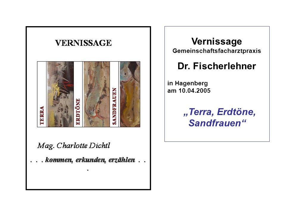 """Vernissage Gemeinschaftsfacharztpraxis Dr. Fischerlehner in Hagenberg am 10.04.2005 """"Terra, Erdtöne, Sandfrauen"""""""