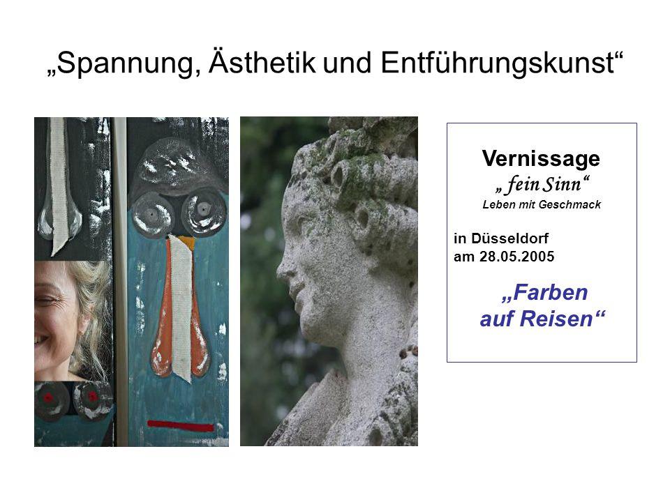 """""""Spannung, Ästhetik und Entführungskunst"""" Vernissage """" fein Sinn"""" Leben mit Geschmack in Düsseldorf am 28.05.2005 """"Farben auf Reisen""""."""