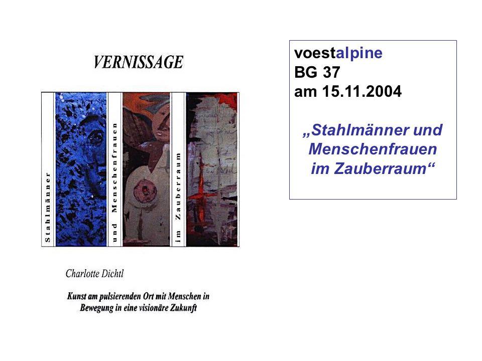 """voestalpine BG 37 am 15.11.2004 """"Stahlmänner und Menschenfrauen im Zauberraum"""""""