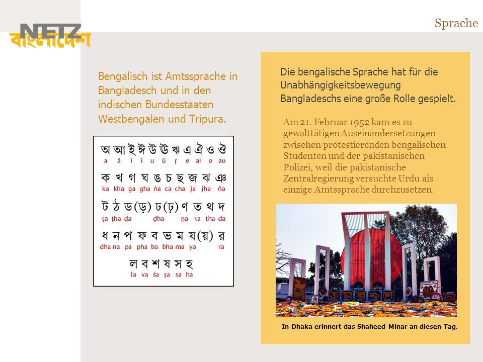 Sprache Die bengalische Sprache hat für die Unabhängigkeitsbewegung Bangladeschs eine große Rolle gespielt.