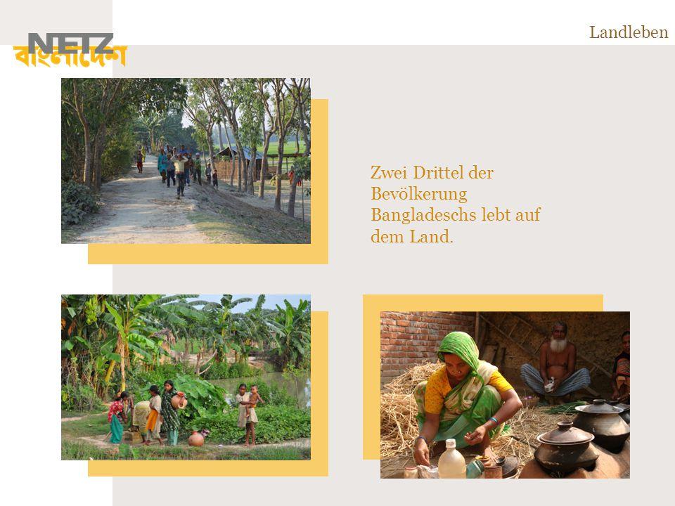 Landleben Zwei Drittel der Bevölkerung Bangladeschs lebt auf dem Land.