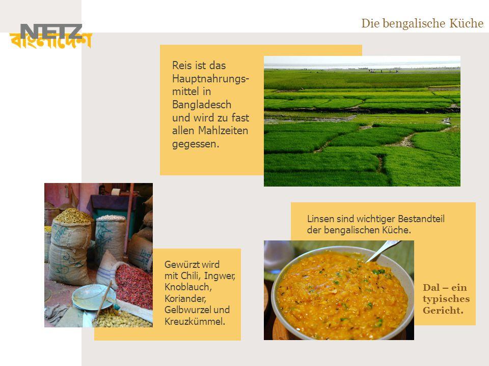 Die bengalische Küche Reis ist das Hauptnahrungs- mittel in Bangladesch und wird zu fast allen Mahlzeiten gegessen.
