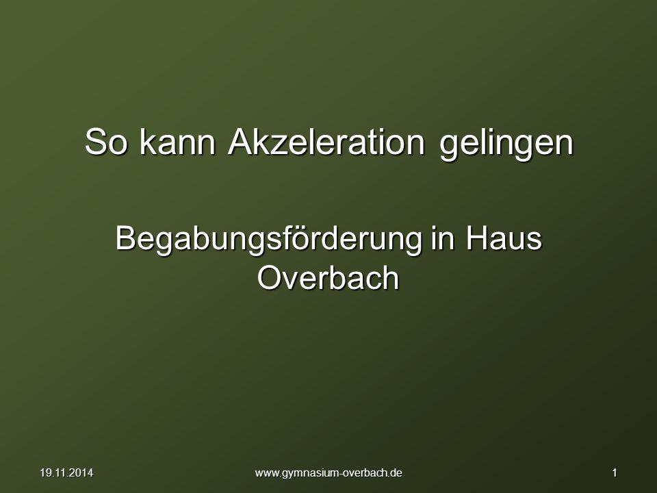 1219.11.2014www.overbach.de Akzeleration fördert im Kollegium Teamarbeit,Kommunikationskultur, fachliche und methodische Kompetenzerweiterung.