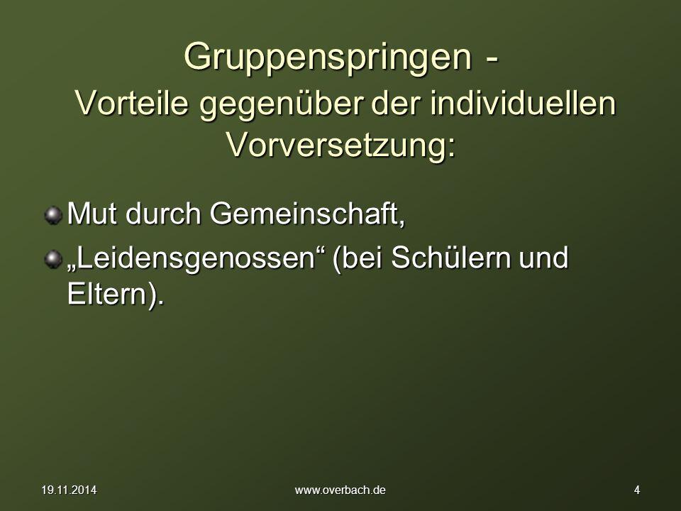 """419.11.2014www.overbach.de Gruppenspringen - Vorteile gegenüber der individuellen Vorversetzung: Mut durch Gemeinschaft, """"Leidensgenossen (bei Schülern und Eltern)."""