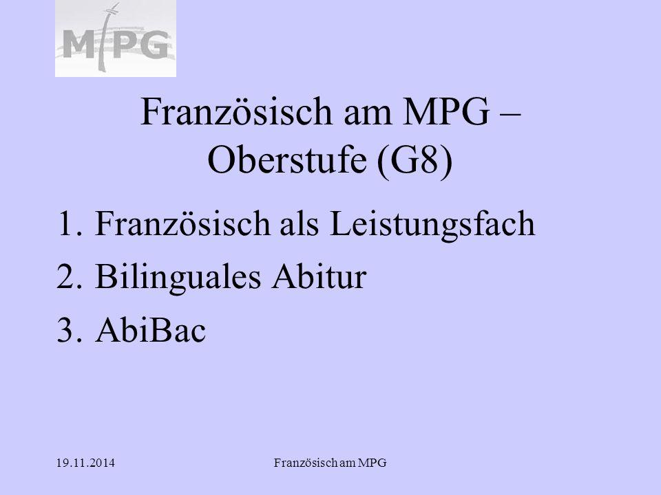19.11.2014Französisch am MPG Französisch am MPG – Oberstufe (G8) 1.Französisch als Leistungsfach 2.Bilinguales Abitur 3.AbiBac