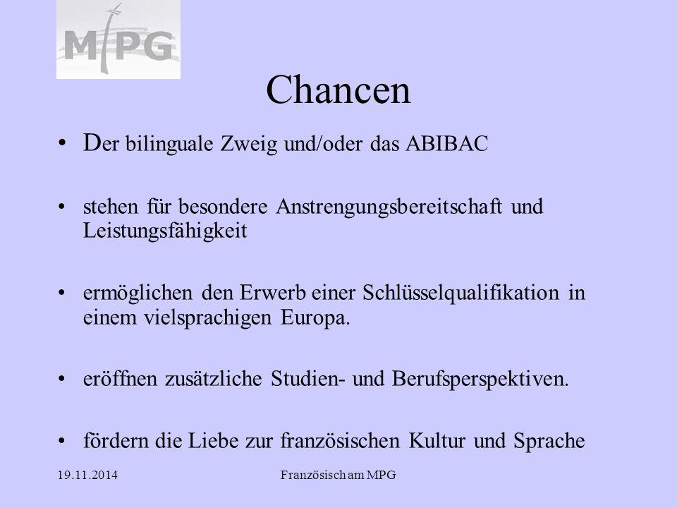 19.11.2014Französisch am MPG Chancen D er bilinguale Zweig und/oder das ABIBAC stehen für besondere Anstrengungsbereitschaft und Leistungsfähigkeit er