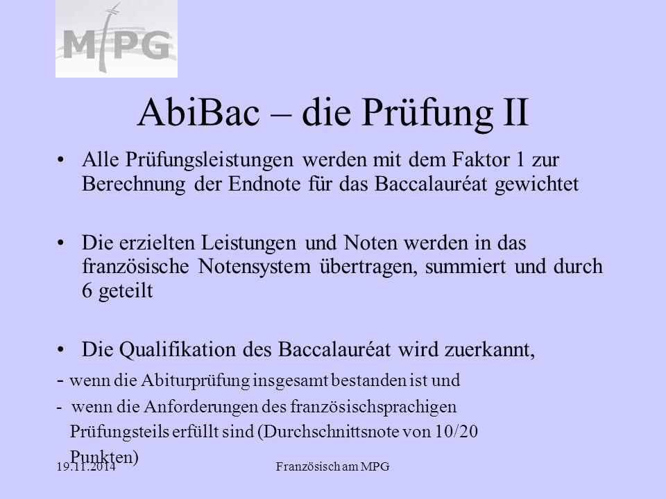 19.11.2014Französisch am MPG AbiBac – die Prüfung II Alle Prüfungsleistungen werden mit dem Faktor 1 zur Berechnung der Endnote für das Baccalauréat g