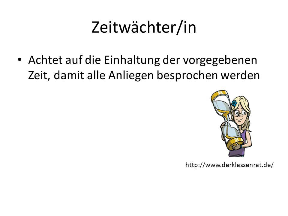 Zeitwächter/in Achtet auf die Einhaltung der vorgegebenen Zeit, damit alle Anliegen besprochen werden http://www.derklassenrat.de/