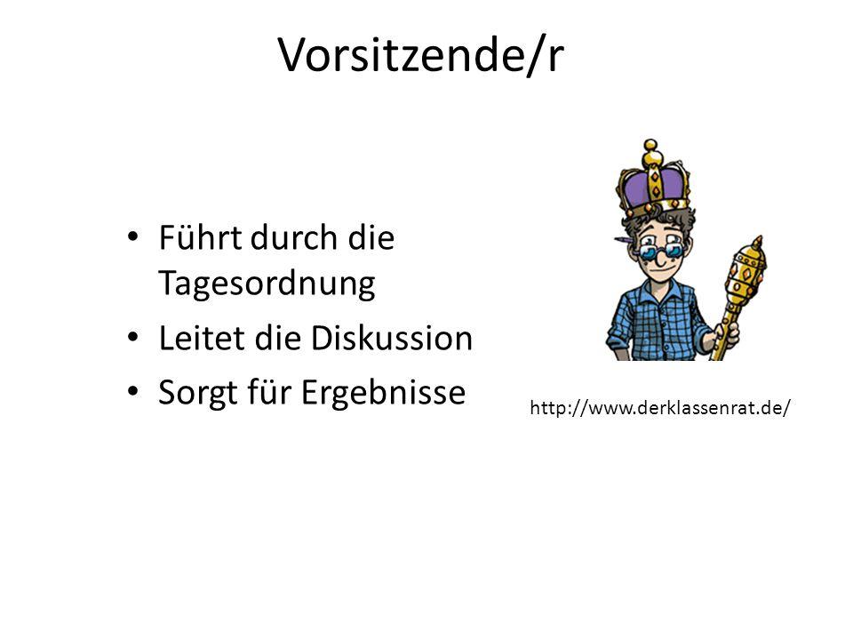 Vorsitzende/r Führt durch die Tagesordnung Leitet die Diskussion Sorgt für Ergebnisse http://www.derklassenrat.de/