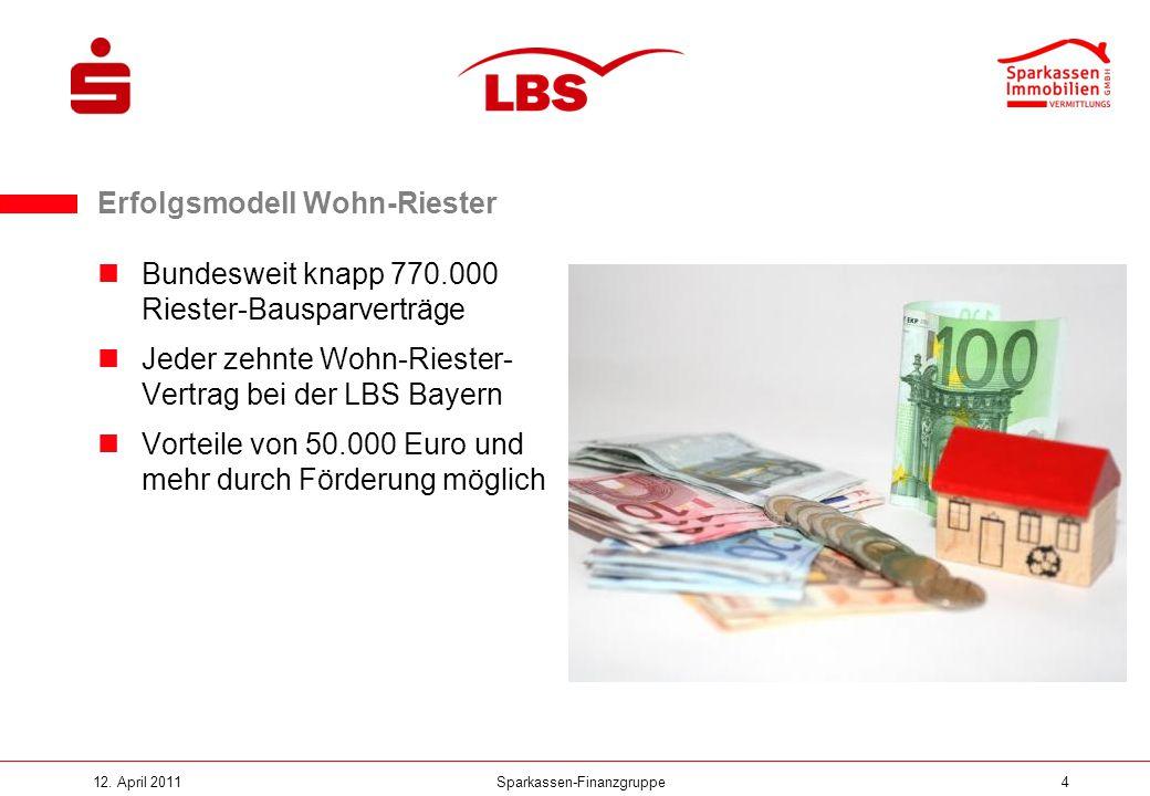 Sparkassen-Finanzgruppe12. April 20114 Bundesweit knapp 770.000 Riester-Bausparverträge Jeder zehnte Wohn-Riester- Vertrag bei der LBS Bayern Vorteile