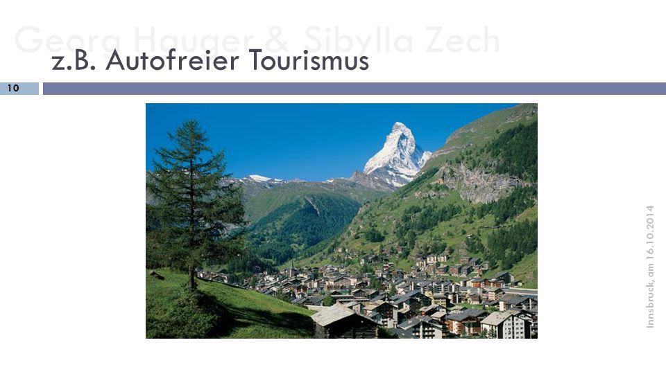 Georg Hauger & Sibylla Zech 10 Innsbruck, am 16.10.2014 z.B. Autofreier Tourismus