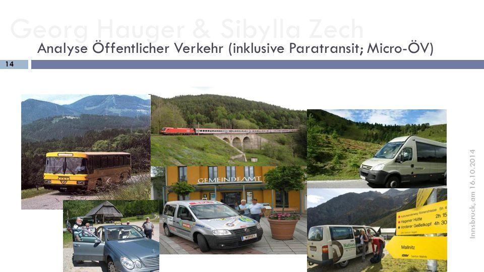 Georg Hauger & Sibylla Zech 14 Innsbruck, am 16.10.2014 Analyse Öffentlicher Verkehr (inklusive Paratransit; Micro-ÖV)