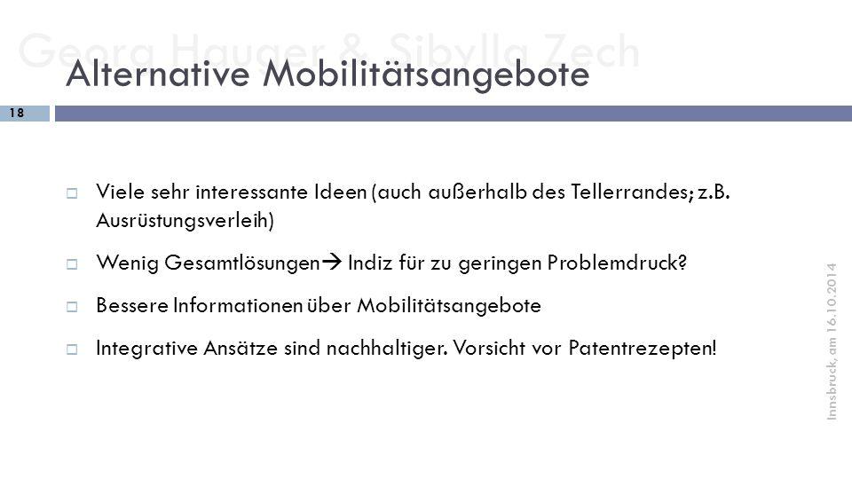 Georg Hauger & Sibylla Zech 18 Innsbruck, am 16.10.2014 Alternative Mobilitätsangebote  Viele sehr interessante Ideen (auch außerhalb des Tellerrande