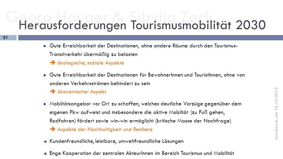 Georg Hauger & Sibylla Zech 21 Innsbruck, am 16.10.2014 Gute Erreichbarkeit der Destinationen, ohne andere Räume durch den Tourismus- Transitverkehr ü