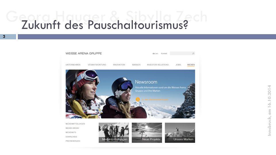 Georg Hauger & Sibylla Zech 4 Innsbruck, am 16.10.2014 Zukunft des Individualtourismus?