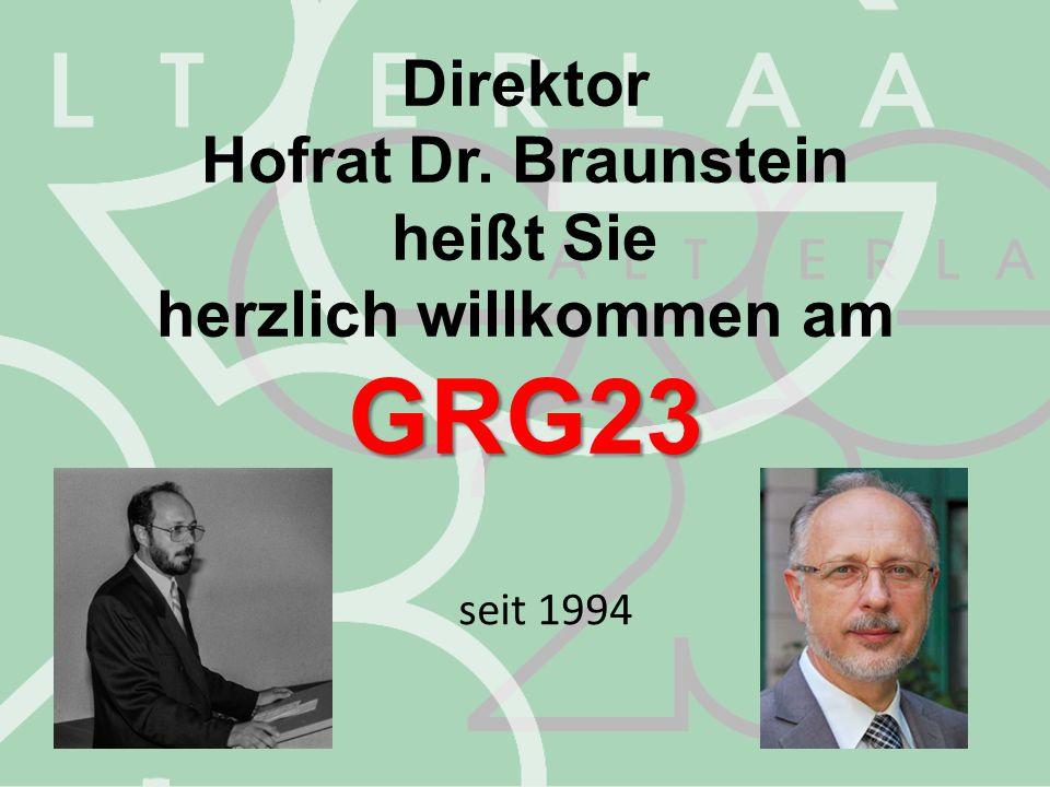 Direktor Hofrat Dr. Braunstein heißt Sie GRG23 herzlich willkommen am GRG23 seit 1994