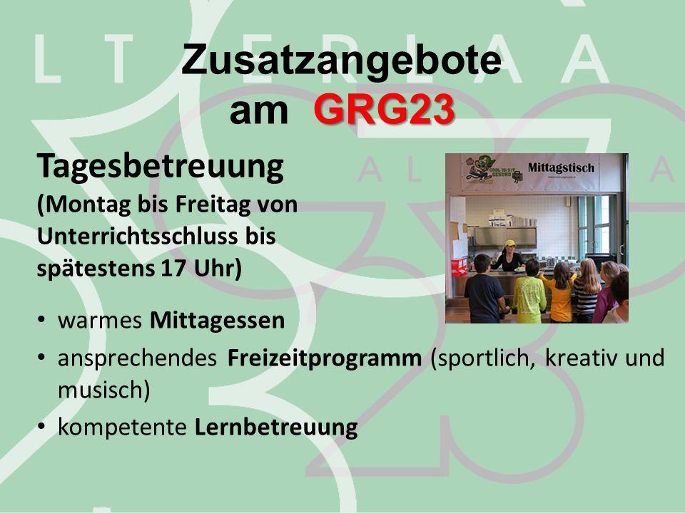 Zusatzangebote GRG23 am GRG23 Tagesbetreuung (Montag bis Freitag von Unterrichtsschluss bis spätestens 17 Uhr) warmes Mittagessen ansprechendes Freize