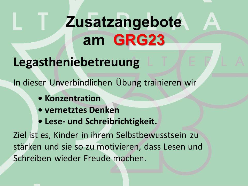 Zusatzangebote GRG23 am GRG23 Legastheniebetreuung In dieser Unverbindlichen Übung trainieren wir Konzentration vernetztes Denken Lese- und Schreibric