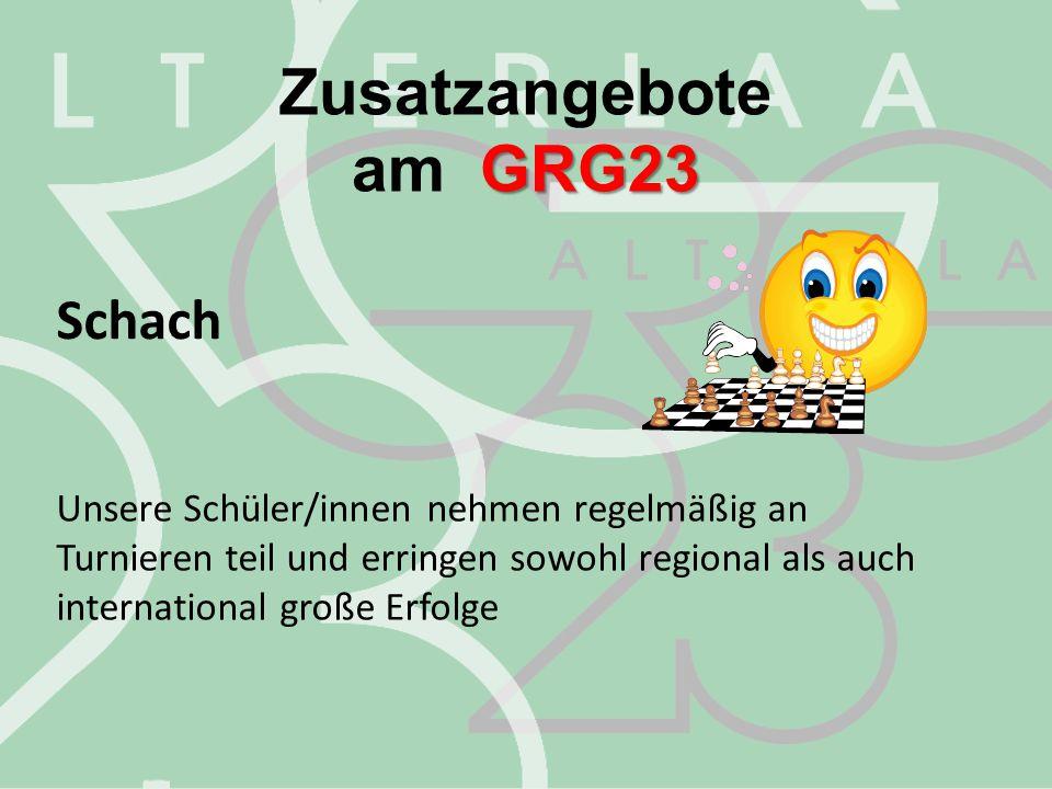 Zusatzangebote GRG23 am GRG23 Schach Unsere Schüler/innen nehmen regelmäßig an Turnieren teil und erringen sowohl regional als auch international groß