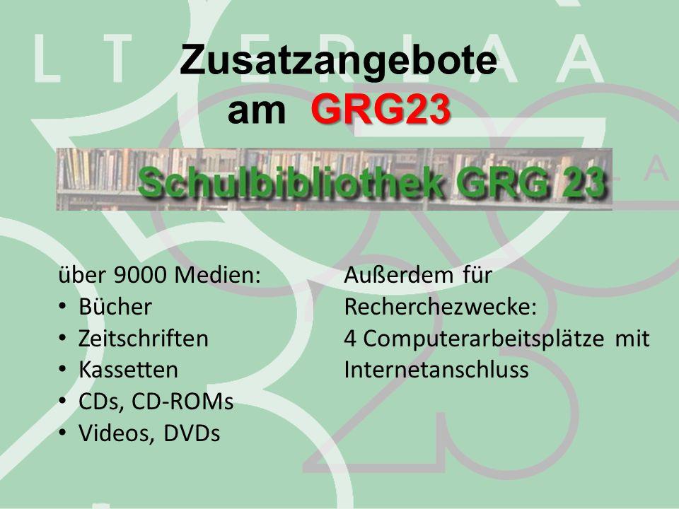 Zusatzangebote GRG23 am GRG23 über 9000 Medien: Bücher Zeitschriften Kassetten CDs, CD-ROMs Videos, DVDs Außerdem für Recherchezwecke: 4 Computerarbei