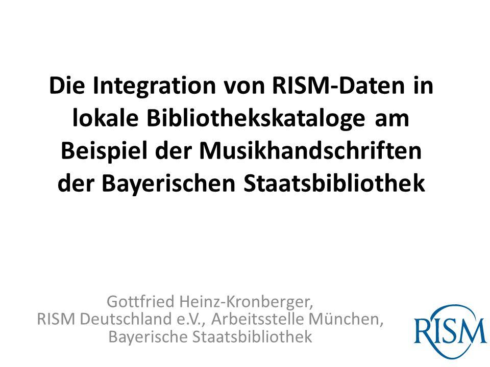 Die Integration von RISM-Daten in lokale Bibliothekskataloge am Beispiel der Musikhandschriften der Bayerischen Staatsbibliothek Gottfried Heinz-Kronb