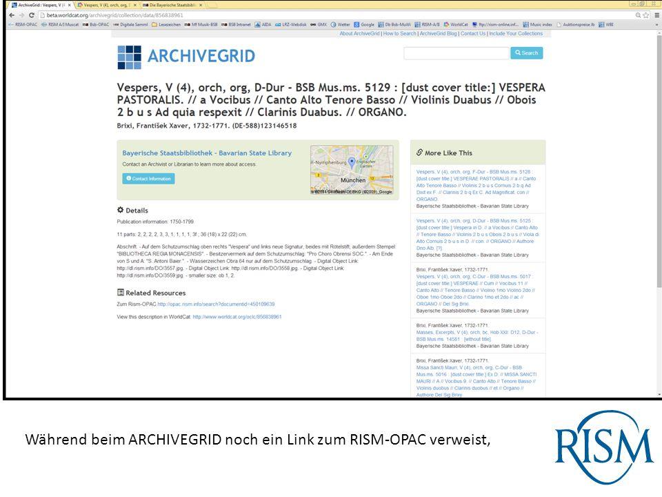 Während beim ARCHIVEGRID noch ein Link zum RISM-OPAC verweist,