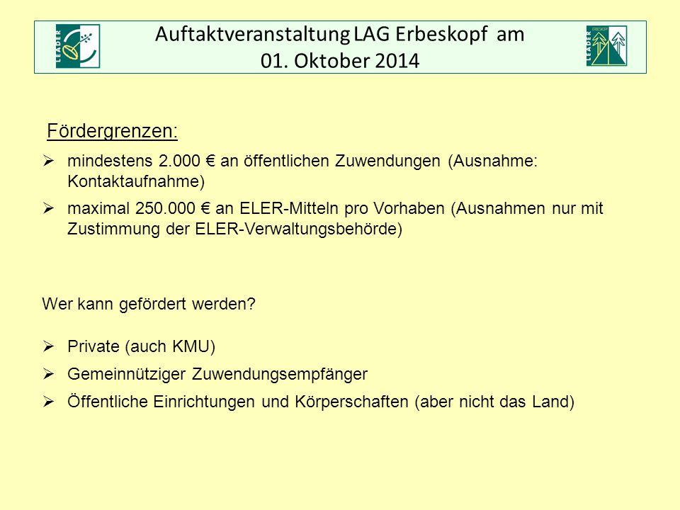 Auftaktveranstaltung LAG Erbeskopf am 01. Oktober 2014 Fördergrenzen:  mindestens 2.000 € an öffentlichen Zuwendungen (Ausnahme: Kontaktaufnahme)  m