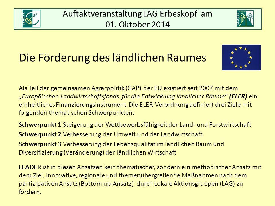 Auftaktveranstaltung LAG Erbeskopf am 01. Oktober 2014 Die Förderung des ländlichen Raumes Als Teil der gemeinsamen Agrarpolitik (GAP) der EU existier