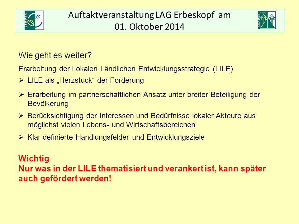 Auftaktveranstaltung LAG Erbeskopf am 01. Oktober 2014 Wie geht es weiter? Erarbeitung der Lokalen Ländlichen Entwicklungsstrategie (LILE)  LILE als