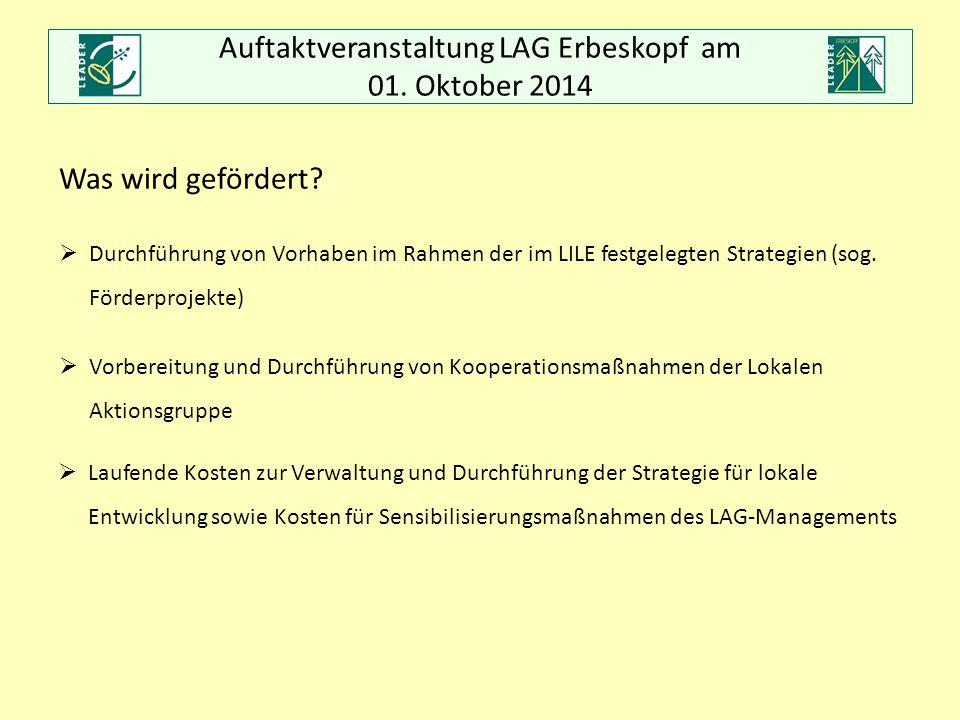 Auftaktveranstaltung LAG Erbeskopf am 01. Oktober 2014 Was wird gefördert?  Durchführung von Vorhaben im Rahmen der im LILE festgelegten Strategien (