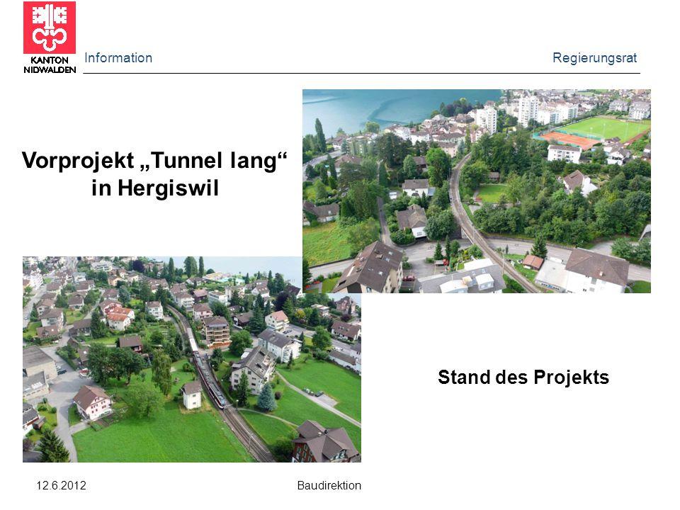 """Information Regierungsrat 12.6.2012 Baudirektion Vorprojekt """"Tunnel lang in Hergiswil Stand des Projekts"""