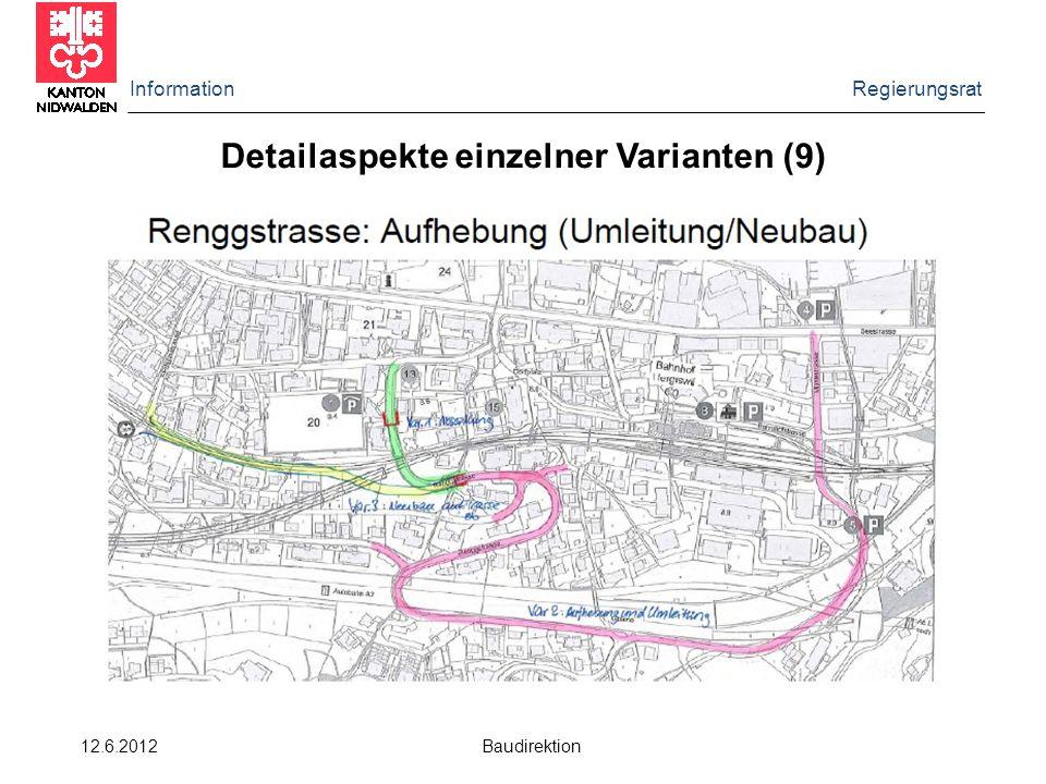 Information Regierungsrat 12.6.2012 Baudirektion Detailaspekte einzelner Varianten (9)