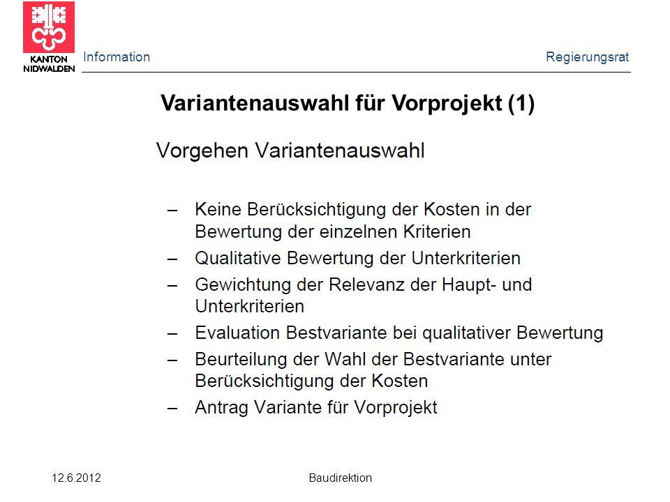 Information Regierungsrat 12.6.2012 Baudirektion Variantenauswahl für Vorprojekt (1)