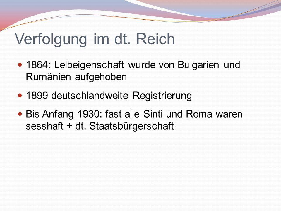 Verfolgung im dt. Reich 1864: Leibeigenschaft wurde von Bulgarien und Rumänien aufgehoben 1899 deutschlandweite Registrierung Bis Anfang 1930: fast al