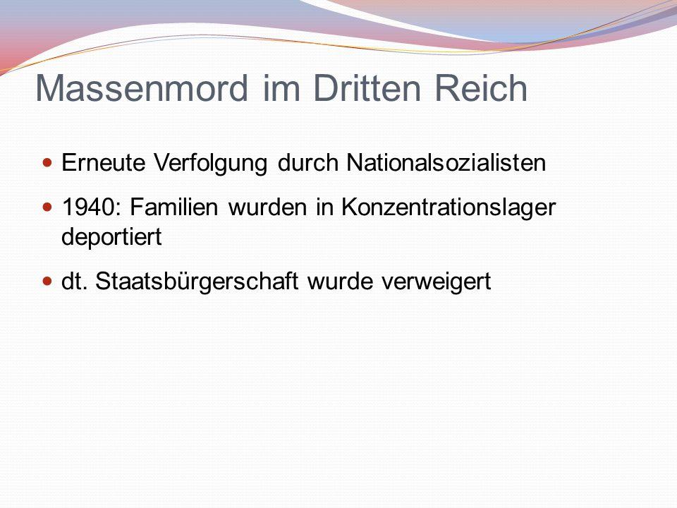 Massenmord im Dritten Reich Erneute Verfolgung durch Nationalsozialisten 1940: Familien wurden in Konzentrationslager deportiert dt. Staatsbürgerschaf