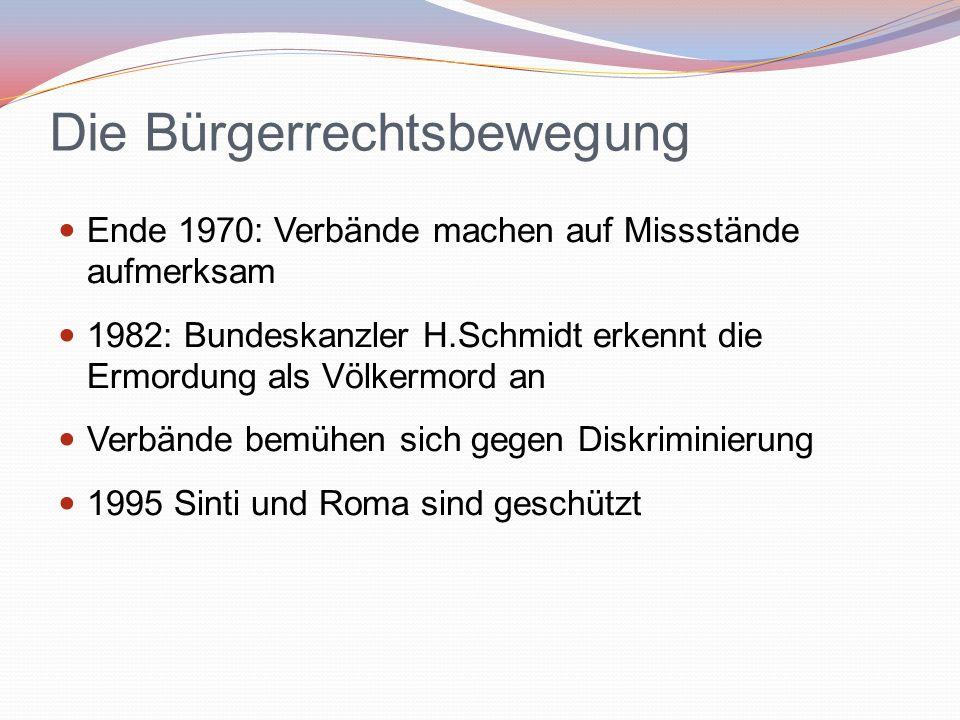 Die Bürgerrechtsbewegung Ende 1970: Verbände machen auf Missstände aufmerksam 1982: Bundeskanzler H.Schmidt erkennt die Ermordung als Völkermord an Ve