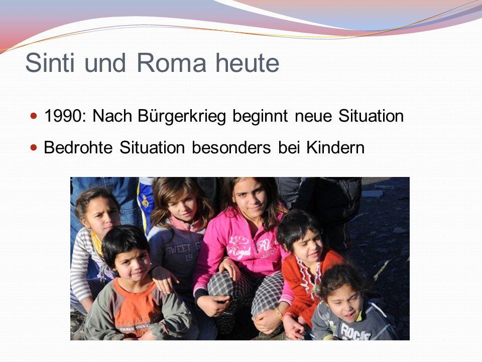Sinti und Roma heute 1990: Nach Bürgerkrieg beginnt neue Situation Bedrohte Situation besonders bei Kindern