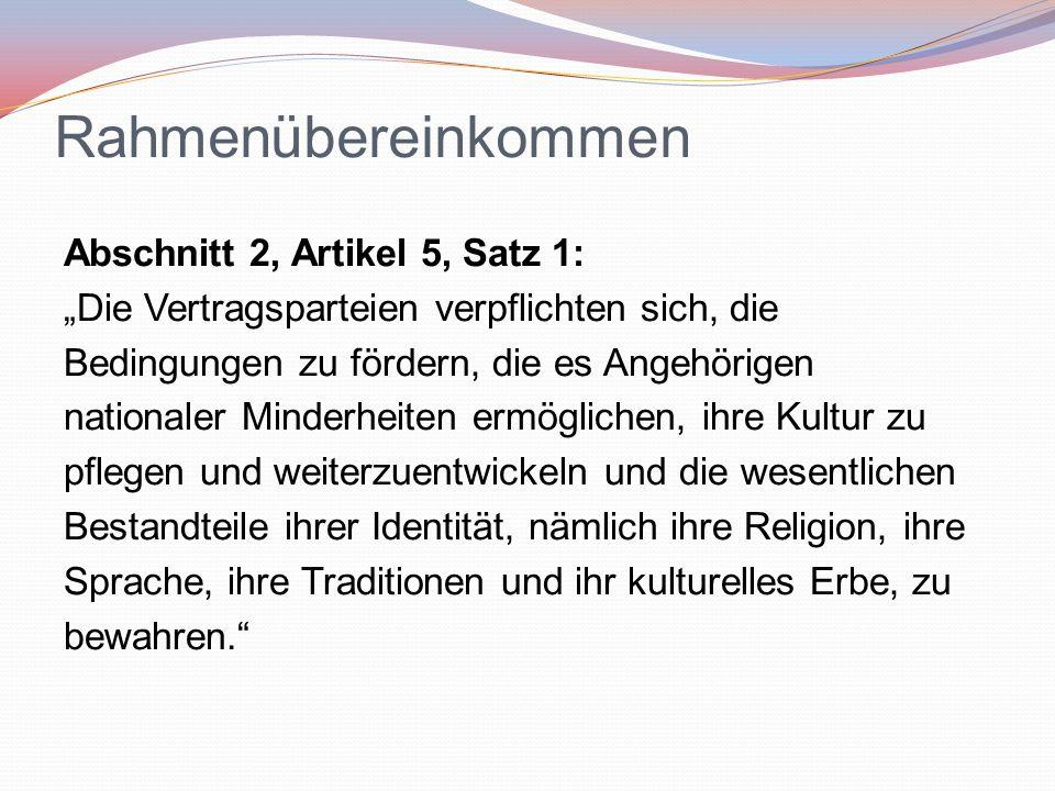 """Rahmenübereinkommen Abschnitt 2, Artikel 5, Satz 1: """"Die Vertragsparteien verpflichten sich, die Bedingungen zu fördern, die es Angehörigen nationaler"""