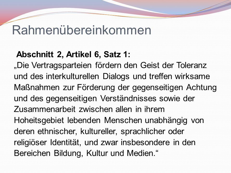 """Rahmenübereinkommen Abschnitt 2, Artikel 6, Satz 1: """"Die Vertragsparteien fördern den Geist der Toleranz und des interkulturellen Dialogs und treffen"""