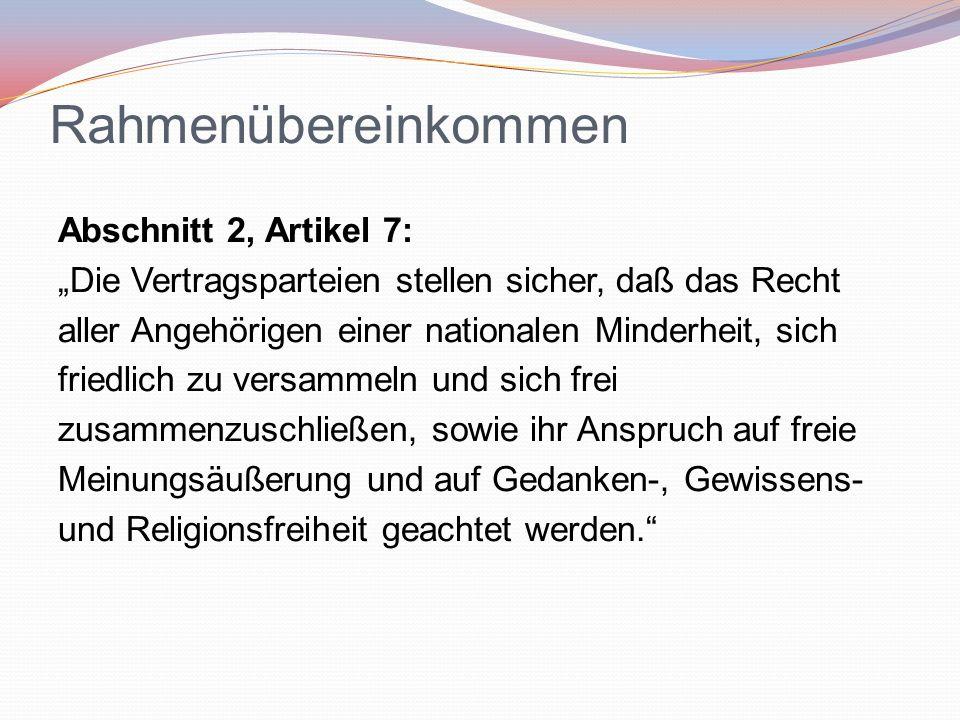 """Rahmenübereinkommen Abschnitt 2, Artikel 7: """"Die Vertragsparteien stellen sicher, daß das Recht aller Angehörigen einer nationalen Minderheit, sich fr"""