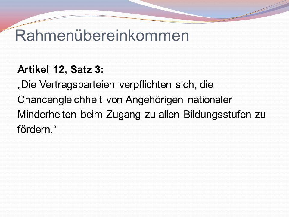 """Rahmenübereinkommen Artikel 12, Satz 3: """"Die Vertragsparteien verpflichten sich, die Chancengleichheit von Angehörigen nationaler Minderheiten beim Zu"""