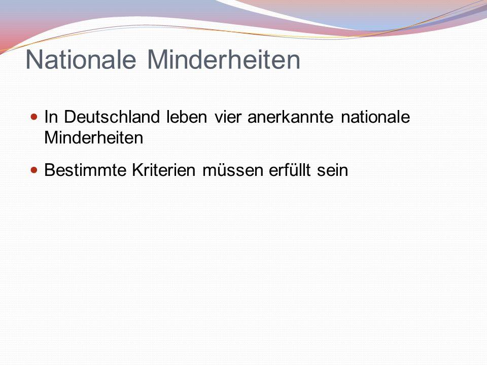 Nationale Minderheiten In Deutschland leben vier anerkannte nationale Minderheiten Bestimmte Kriterien müssen erfüllt sein