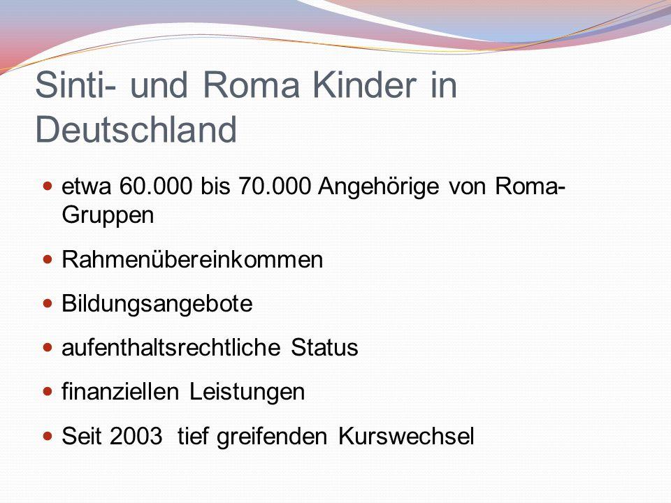 Sinti- und Roma Kinder in Deutschland etwa 60.000 bis 70.000 Angehörige von Roma- Gruppen Rahmenübereinkommen Bildungsangebote aufenthaltsrechtliche S