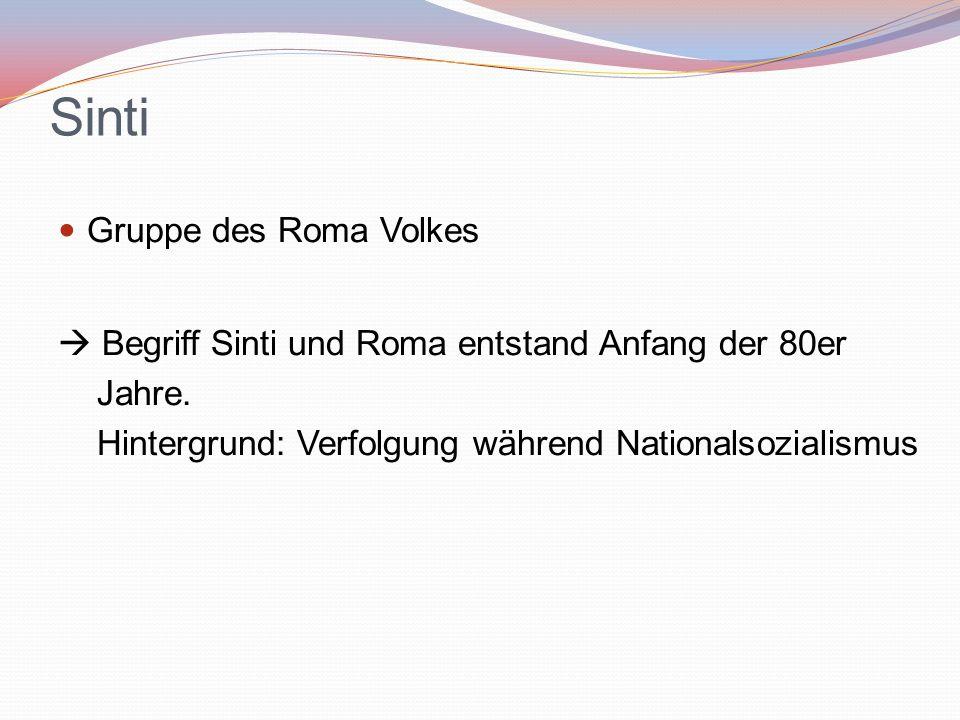 Sinti Gruppe des Roma Volkes  Begriff Sinti und Roma entstand Anfang der 80er Jahre. Hintergrund: Verfolgung während Nationalsozialismus