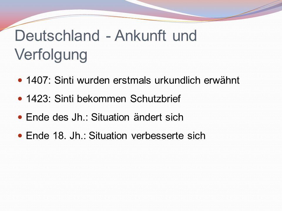Deutschland - Ankunft und Verfolgung 1407: Sinti wurden erstmals urkundlich erwähnt 1423: Sinti bekommen Schutzbrief Ende des Jh.: Situation ändert si
