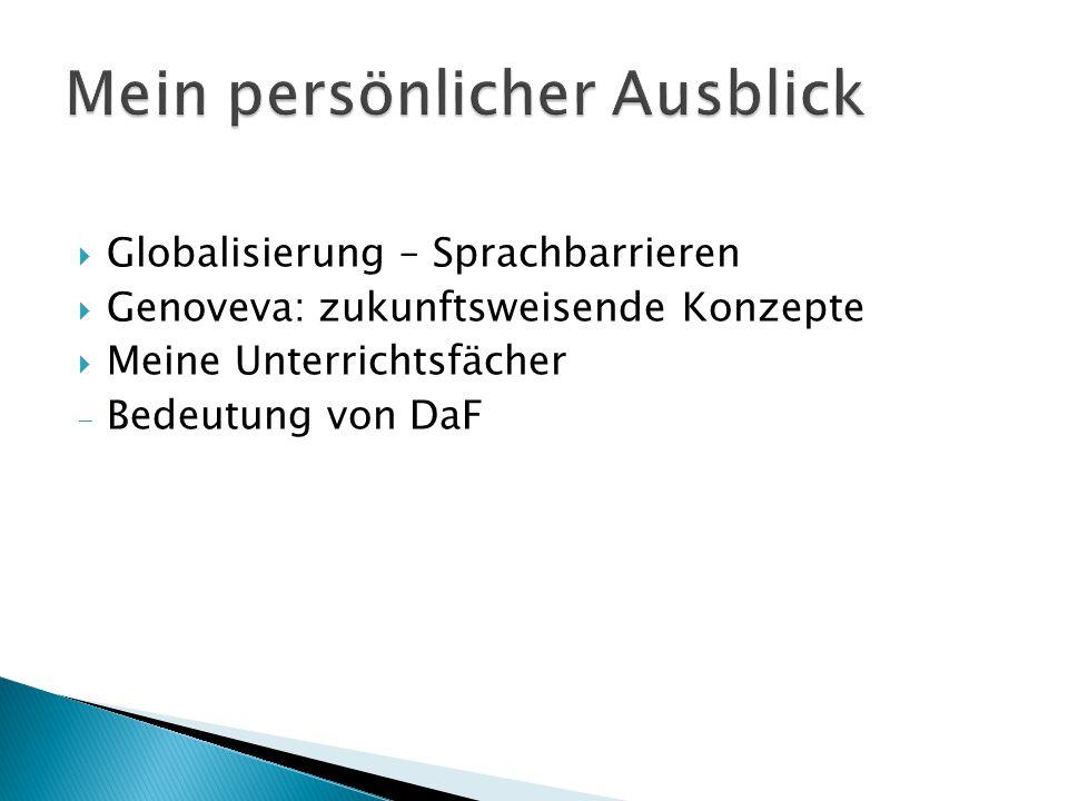  Globalisierung – Sprachbarrieren  Genoveva: zukunftsweisende Konzepte  Meine Unterrichtsfächer  Bedeutung von DaF