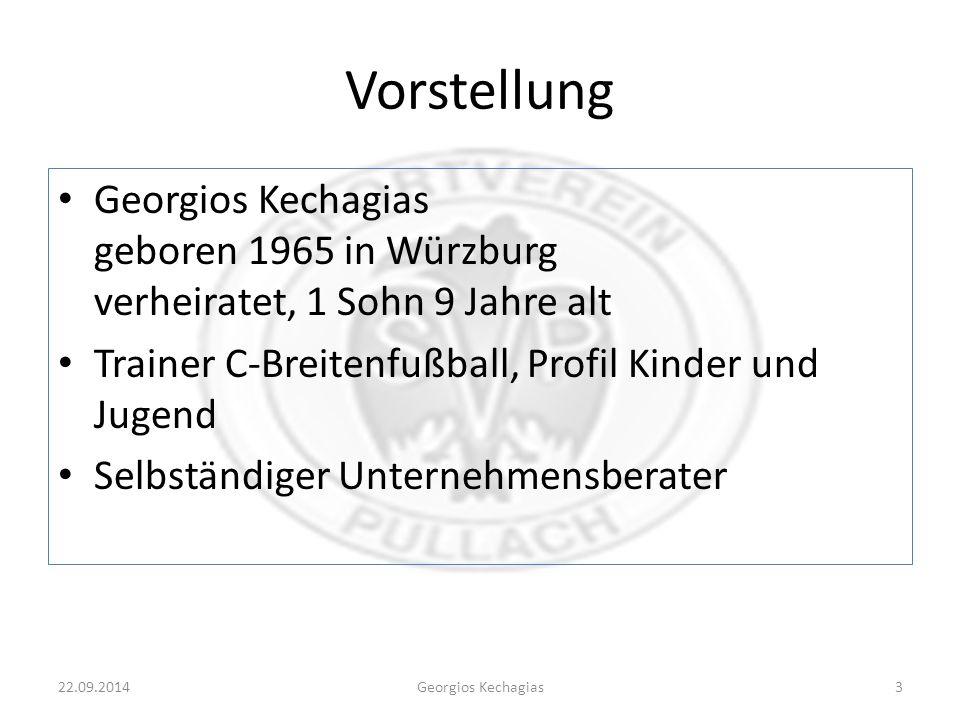 Vorstellung Georgios Kechagias geboren 1965 in Würzburg verheiratet, 1 Sohn 9 Jahre alt Trainer C-Breitenfußball, Profil Kinder und Jugend Selbständiger Unternehmensberater 22.09.2014Georgios Kechagias3